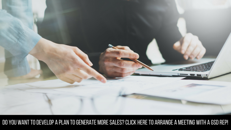 Do you want to develop a plan to generate more sales- Click here to arrange a meeting with a GSD rep!